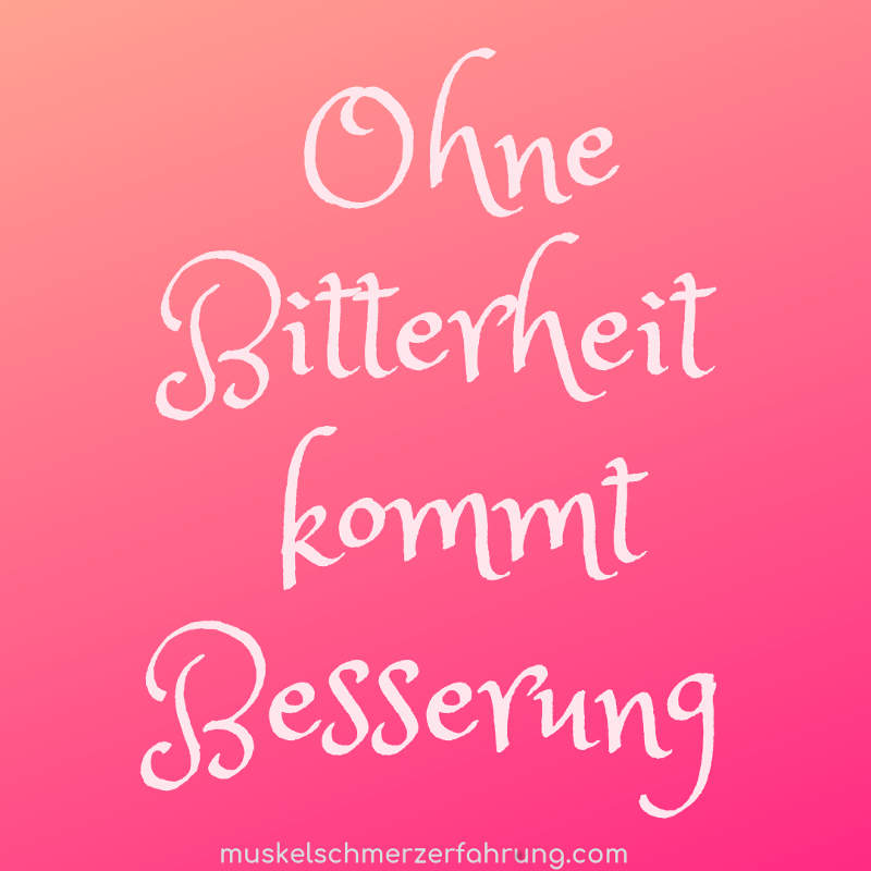 Ohne Bitterheit kommt Besserung ~ muskelschmerzerfharung.com