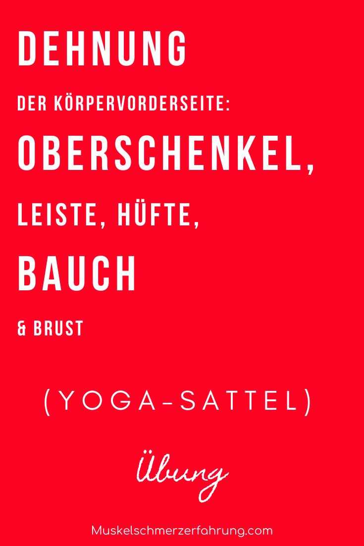 Dehnung der Körpervorderseite: Oberschenkel, Leiste, Hüfte, Bauch & Brust (Yoga-Sattel)